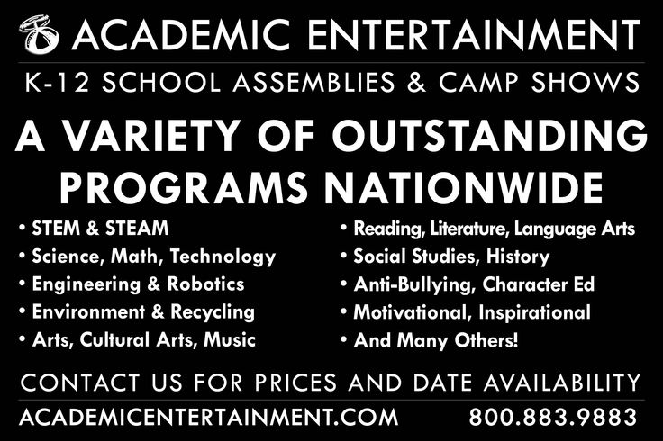 We represent a variety of outstanding programs nationwide!  STEM & STEAM, Science, Math, Technology, Engineering & Robotics, Environment & Recycling, Arts, Cultural Arts, Music, Reading, Literature, Language Arts, Social Studies History, Anti Bullying, Character Ed, Motivational, Inspirational, and Many Others!  Call us for a list of prices and date availability in your area!  800-883-9883!