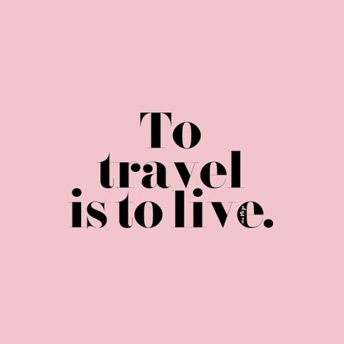 """""""To travel is to live."""""""