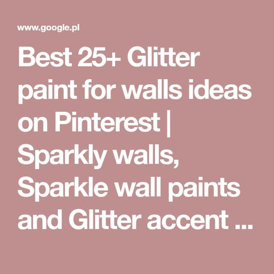 Best 25+ Glitter paint for walls ideas on Pinterest | Sparkly walls, Sparkle wall paints and Glitter accent wall