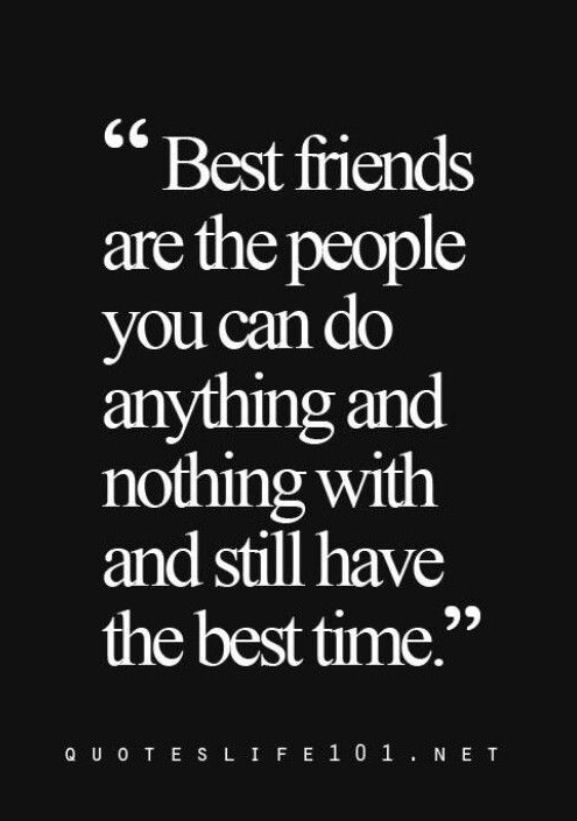 This is so true. I know I can have a good time with my bestie @Laura Félix no matter what we are doing. =)