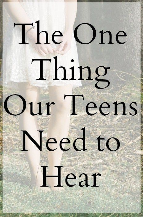 What teens need to hear