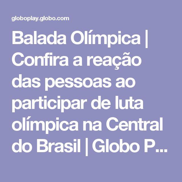 Balada Olímpica | Confira a reação das pessoas ao participar de luta olímpica na Central do Brasil | Globo Play
