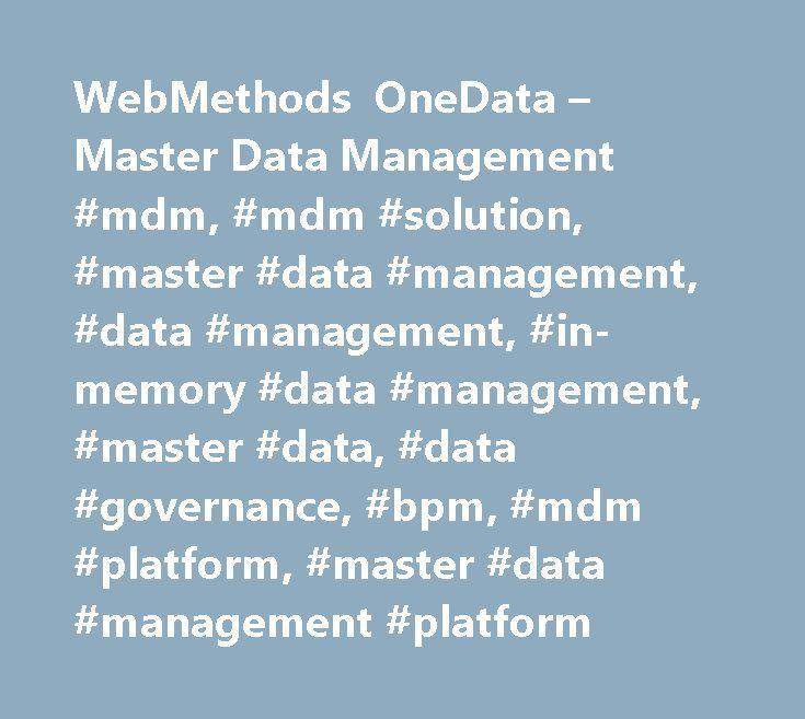 WebMethods OneData – Master Data Management #mdm, #mdm #solution, #master #data #management, #data #management, #in-memory #data #management, #master #data, #data #governance, #bpm, #mdm #platform, #master #data #management #platform http://claim.nef2.com/webmethods-onedata-master-data-management-mdm-mdm-solution-master-data-management-data-management-in-memory-data-management-master-data-data-governance-bpm-mdm-platform-m/  # webMethods OneData Read the white paper How superior data quality…