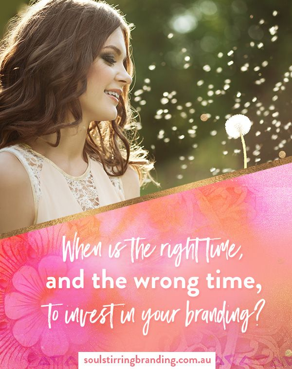 When is the right time and the wrong time, to invest in your visual branding? Branding Tips from Soul Stirring Branding. Visual Branding. Brand Styling. Brand Identity. Investing in Branding. Brand Wisdom.
