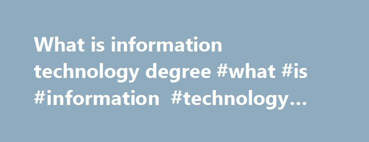 What is information technology degree #what #is #information #technology #degree http://vermont.remmont.com/what-is-information-technology-degree-what-is-information-technology-degree/  # University of Wisconsin Stout | Wisconsin's Polytechnic University Our Program The future of Computer Networking and Information Technology has tremendous growth and multiple career opportunities for those with the right skills and experience. UW-Stout's Computer Networking and Information Technology…