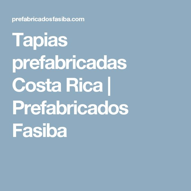 Tapias prefabricadas Costa Rica | Prefabricados Fasiba