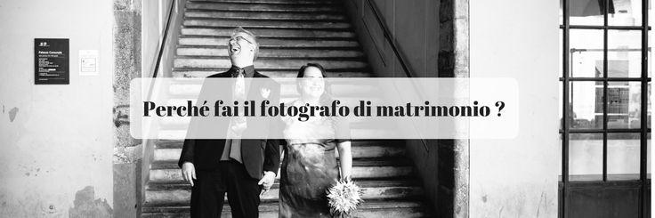 Perché fai il fotografo di matrimonio ? Oggi voglio rispondere a questa domanda per raccontarti meglio chi sono come persona e cosa mi motiva ogni giorno.