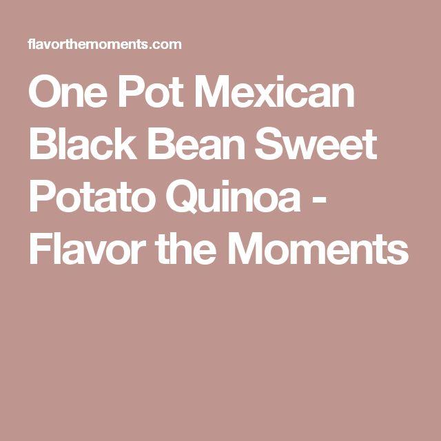 One Pot Mexican Black Bean Sweet Potato Quinoa - Flavor the Moments