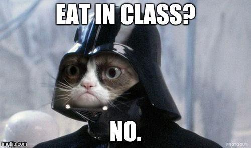 Grumpy Cat Star Wars Meme | EAT IN CLASS? NO. | image tagged in memes,grumpy cat star wars,grumpy cat | made w/ Imgflip meme maker