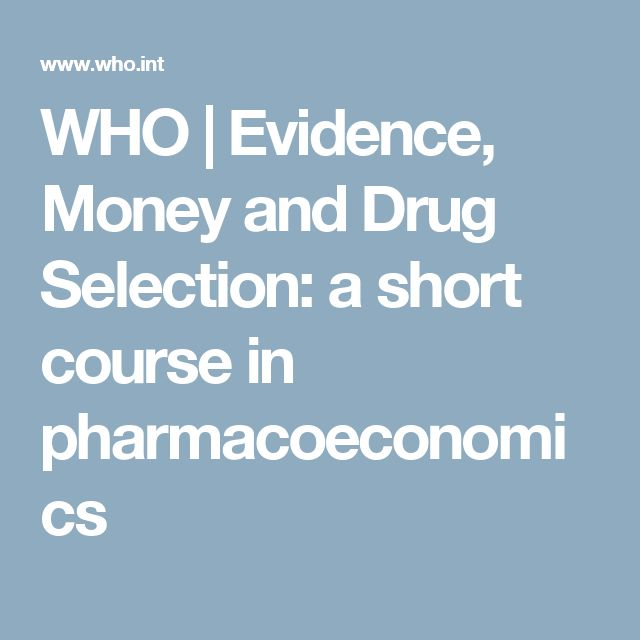 WHO | Evidence, Money and Drug Selection: a short course in pharmacoeconomics