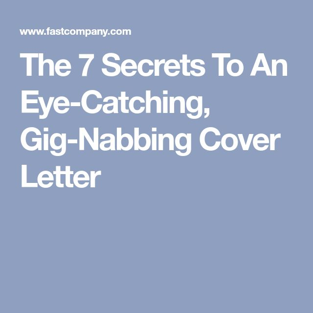 The 7 Secrets To An Eye-Catching, Gig-Nabbing Cover Letter