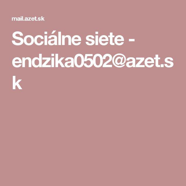 Sociálne siete - endzika0502@azet.sk