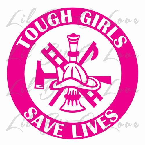 Tough Girls Save Lives Vinyl Decal Female Firefighter Lady Sticker | LilBitOLove - Housewares on ArtFire