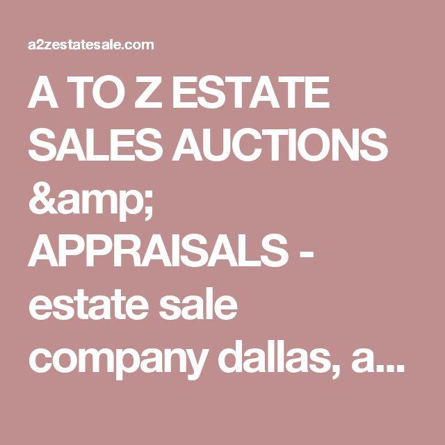 A TO Z ESTATE SALES AUCTIONS & APPRAISALS - estate sale company dallas, auction, auction house