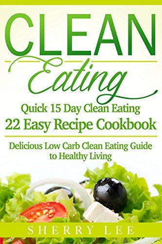 Clean Eating: Quick 15 Day Clean Eating Easy Recipe Cookbook: Delicious Low Carb Clean Eating Guide to Healthy Living (Clean Eating Handbook Recipes Made Simple) by Sherry Lee http://www.amazon.com/dp/B019LSMO8M/ref=cm_sw_r_pi_dp_R06Xwb0GP1SJF