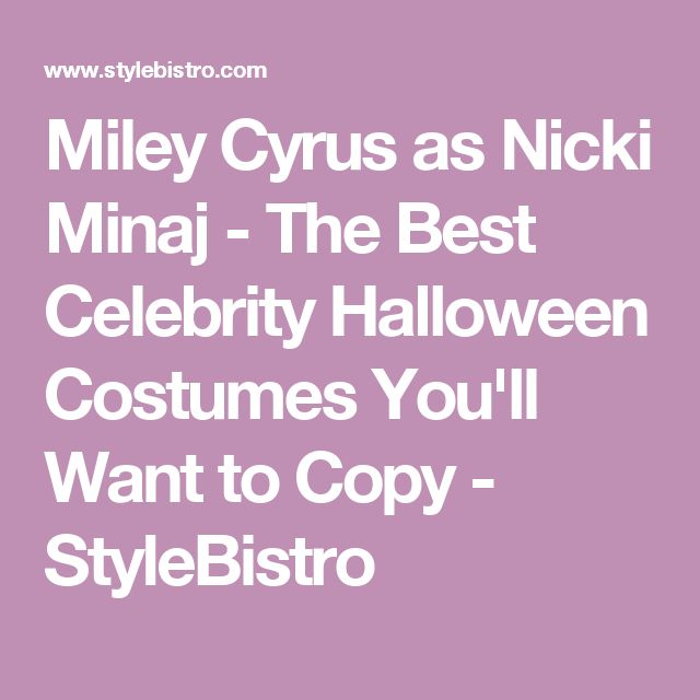Miley Cyrus as Nicki Minaj - The Best Celebrity Halloween Costumes You'll Want to Copy - StyleBistro
