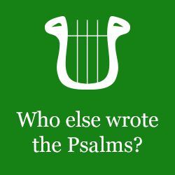 Who else wrote the Psalms (besides David)?