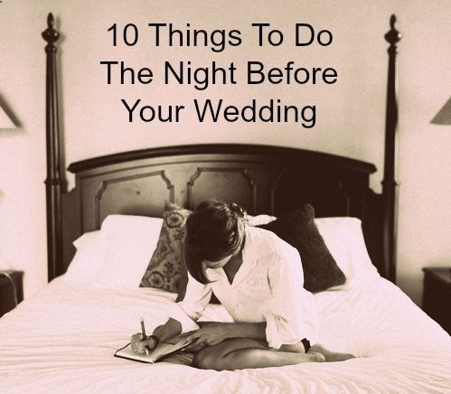 Absolutely love this! 10 things to do the night before your wedding