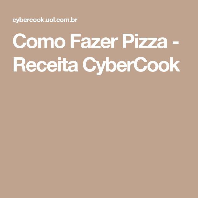Como Fazer Pizza - Receita CyberCook