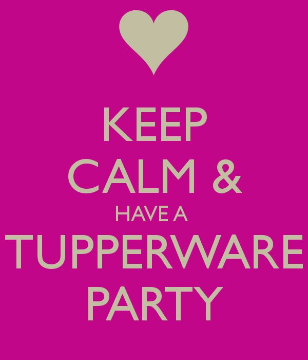 KEEP CALM & HAVE A TUPPERWARE PARTY