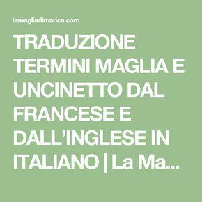 TRADUZIONE TERMINI MAGLIA E UNCINETTO DAL FRANCESE E DALL'INGLESE IN ITALIANO | La Maglia di Marica