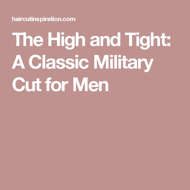 The High and Tight: A Classic Military Cut for Men