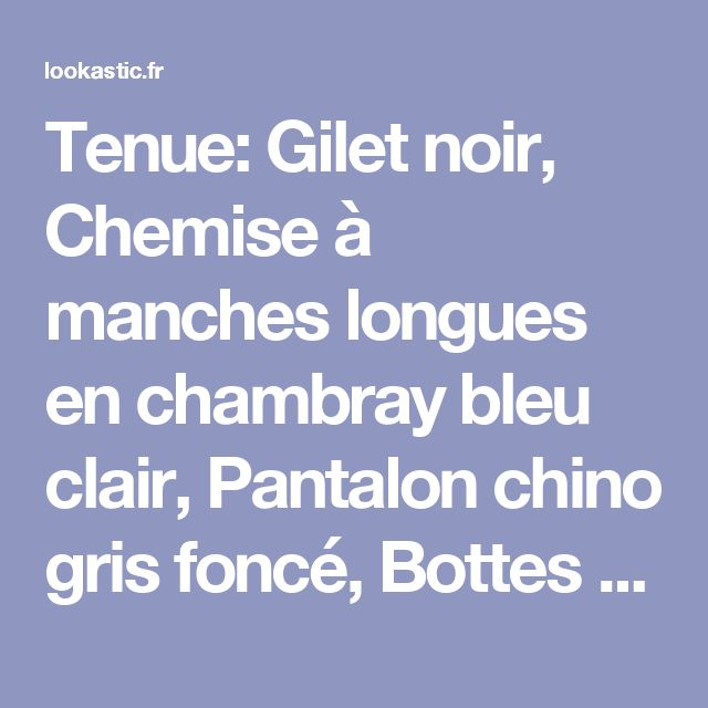 Tenue: Gilet noir, Chemise à manches longues en chambray bleu clair, Pantalon chino