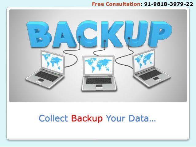 Collect Backup Your Data… Free Consultation: 91-9818-3979-22