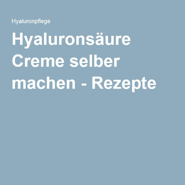 Hyaluronsäure Creme selber machen - Rezepte