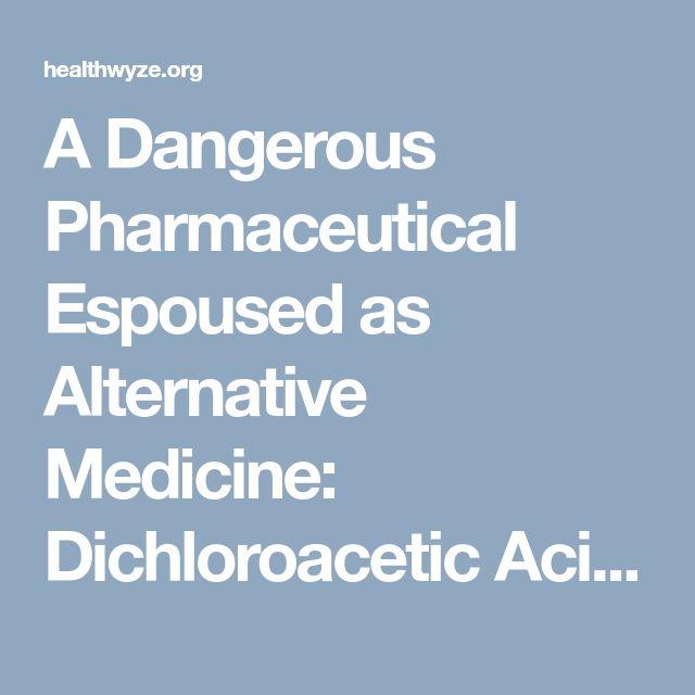 A Dangerous Pharmaceutical Espoused as Alternative Medicine: Dichloroacetic Acid (DCA) - The Health Wyze Report