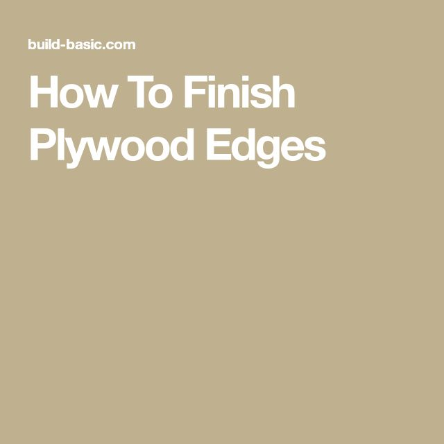 How To Finish Plywood Edges