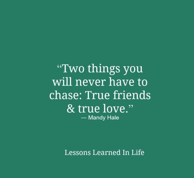 Love Finding Quotes About Never: Two Things You Will Never Have To Chase: True Friends