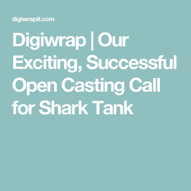 Digiwrap | Our Exciting, Successful Open Casting Call for Shark Tank