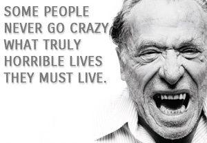 #CharlesBukowski #crazy #quotes #sotrue #crazylife #bewitchinglyparanoid