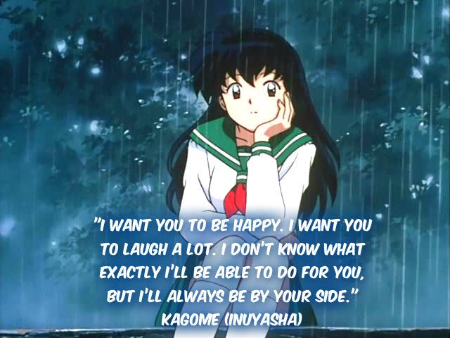 Kagome ~ InuYasha One of my favorite quotes, I would like a tat of it someday!!!
