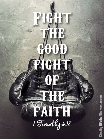 "1 Timothy 6:12 ""Fight the good fight of the faith."" I DailyBibleMeme.com"