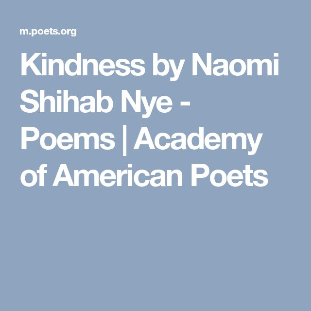 Kindness by Naomi Shihab Nye - Poems   Academy of American Poets