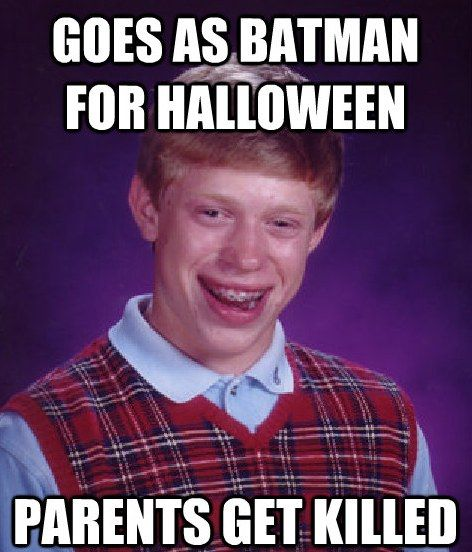 Bad Luck Brian meme -- my favorite one LMFAO XD
