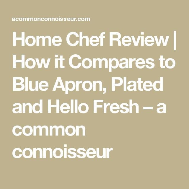 Home Chef Review | How it Compares to Blue Apron, Plated and Hello Fresh – a common connoisseur