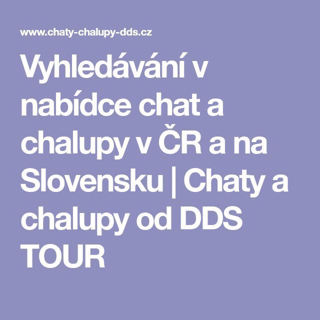 Vyhledávání v nabídce chat a chalupy v ČR a na Slovensku   Chaty a chalupy od DDS TOUR