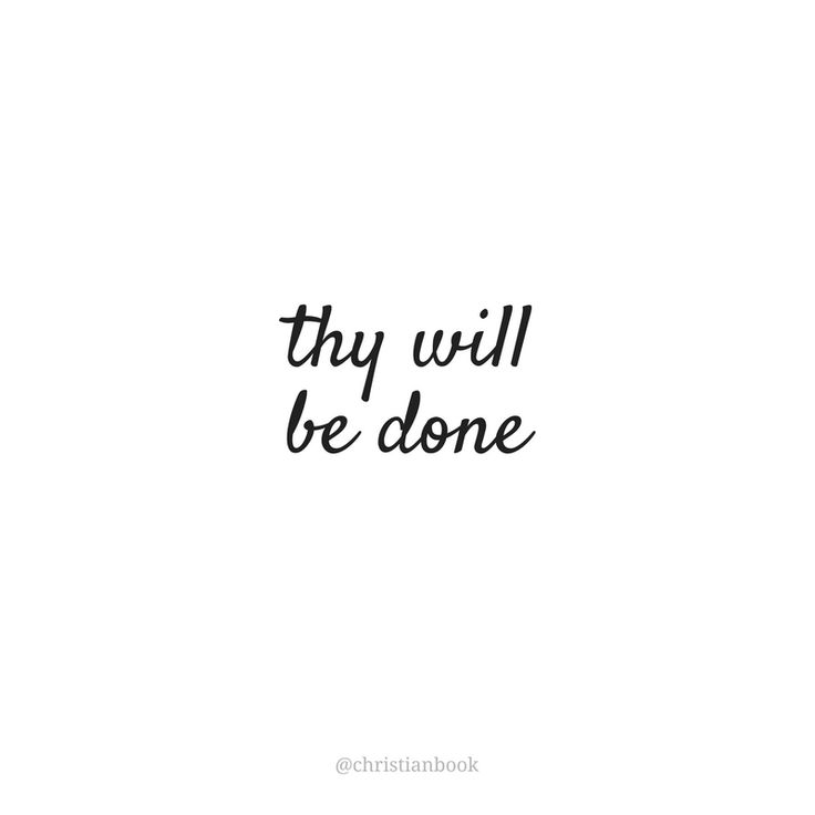 Not my will, but Yours, be done (Luke 22:42)