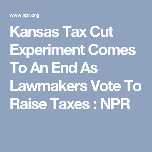 Kansas Tax Cut Experiment Comes To An End As Lawmakers Vote To Raise Taxes : NPR