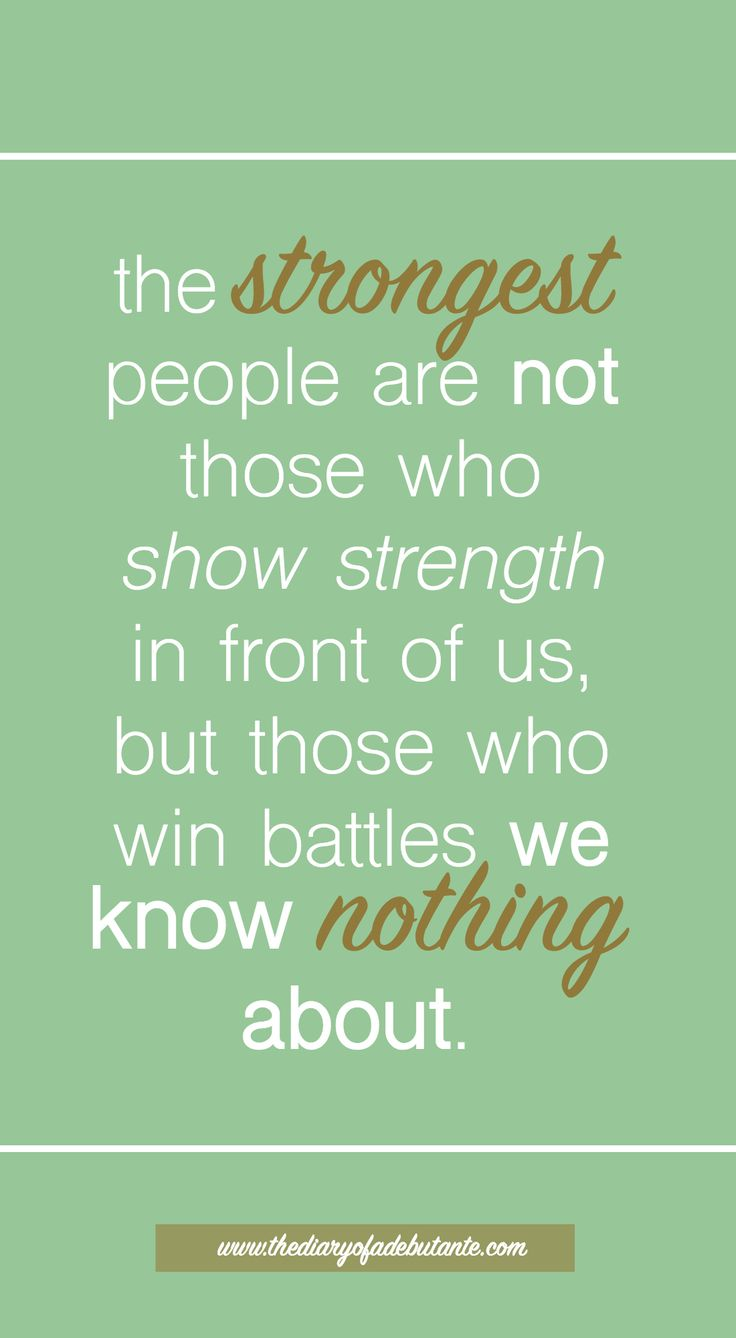 "One of my favorite inspirational quotes about mental health. ""The strongest people are not those who show strength in front of us, but those who win battles know nothing about."""