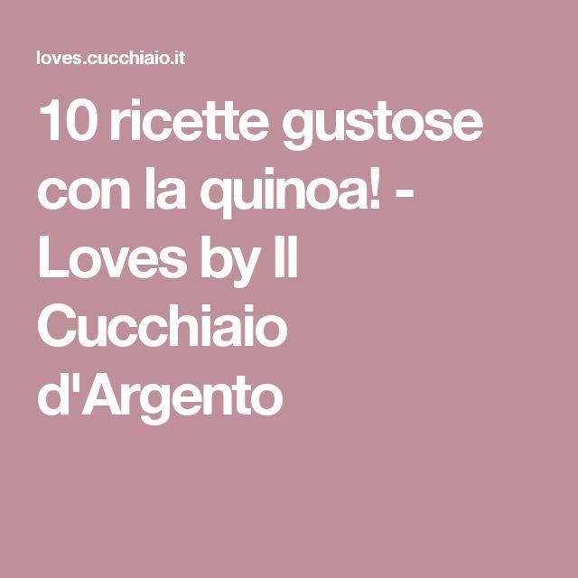 10 ricette gustose con la quinoa! - Loves by Il Cucchiaio d'Argento