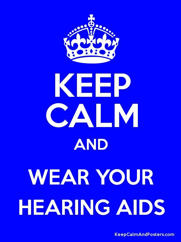 KEEP CALM AND WEAR YOUR HEARING AIDS