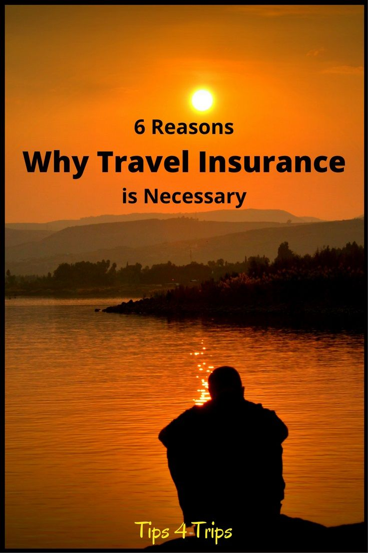 6 Reasons Why Travel Insurance Is Necessary Trip Travel