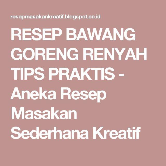 RESEP BAWANG GORENG RENYAH TIPS PRAKTIS - Aneka Resep Masakan Sederhana Kreatif