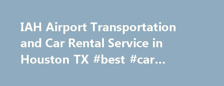 IAH Airport Transportation and Car Rental Service in Houston TX #best #car #rental #deals http://rental.remmont.com/iah-airport-transportation-and-car-rental-service-in-houston-tx-best-car-rental-deals/  #car rental services # IAH Airport Transportation and Car Rental Service in Houston, TX The George Bush Intercontinental Airport or IAH airport is serviced by the major rental companies at the Consolidated Rental Car Facility. The facility is on the east side, five minutes from the terminals…
