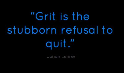 """""""Grit is the stubborn refusal to quit."""""""