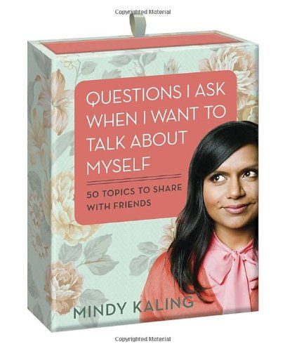 Questions I Ask When I Want to Talk About Myself: 50 Topics to Share with Friends: Amazon.co.uk: Mindy Kalling: 9780449819883: Books